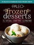 Paleo Frozen Desserts - 35 Delicious Homemade Dairy Free, Gluten Free Paleo Frozen Treats