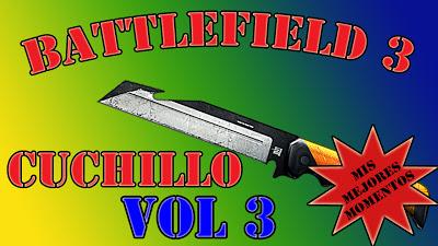 Volumen 3 de Mis Mejores Momentos con cuchillo, Battlefield 3