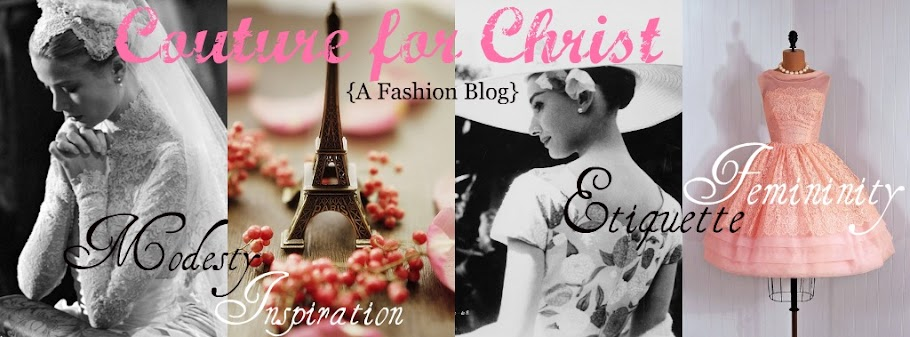 A Feminine, Modest Fashion Blog: Couture for Christ