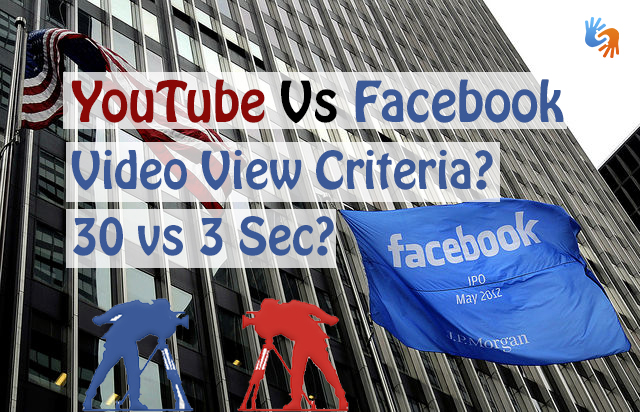 YouTube Vs Facebook Video View Criteria? 30 vs 3 Sec?