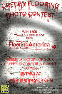 creepy flooring photo contest flyer win $500 toward a new floor from Bob Wagner's Flooring America, submit a picture of your creepy floor for a chance to win, details at www.bobwagner.com