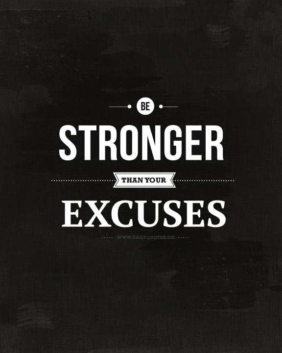 enjoying each day be stronger than your excuses