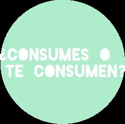 ¿Consumes o te consumen?