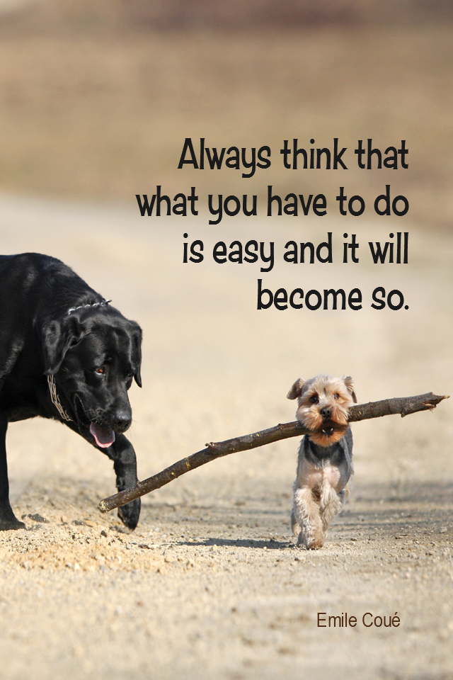 visual quote - image quotation for POSITIVE THINKING - Always think that what you have to do is easy and it will become so. – Emile Coué