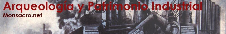 Arqueología + Patrimonio Industrial - MONSACRO.NET