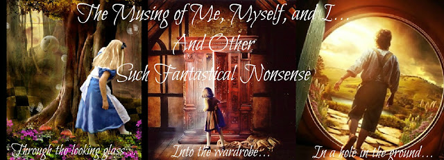 The Musings of Me, Myself, and I ... And Other Such Fantastical Nonsense