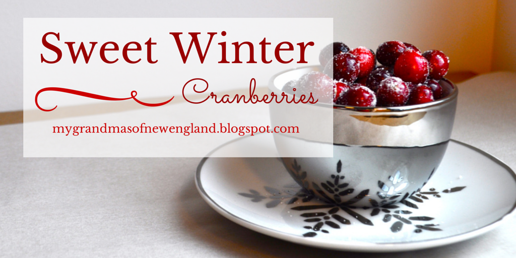 http://mygrandmasofnewengland.blogspot.com/2014/11/delightful-delectables-sweet-winter-cranberries.html