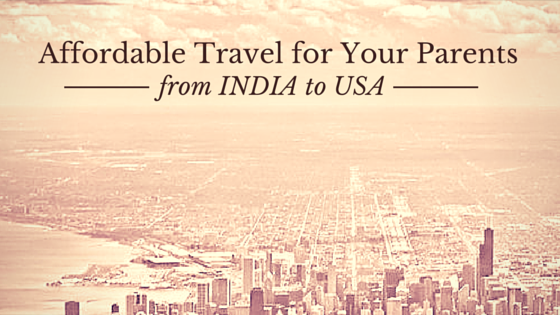 Affordable Travel for Your Parents from INDIA to USA