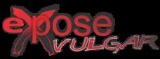 EXPOSE VULGAR