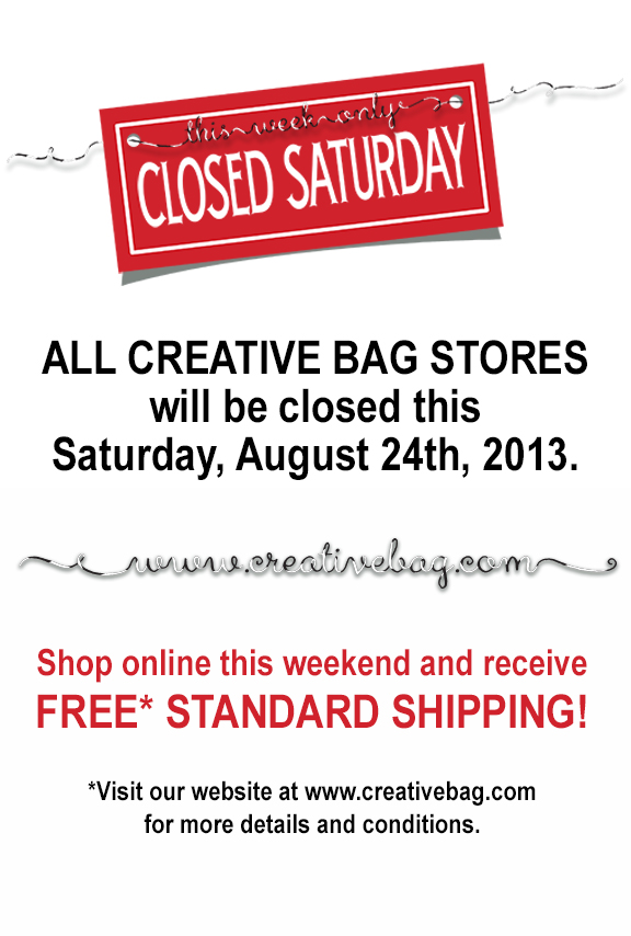 Creative Bag stores closed Saturday August 24, 2013 - shop online for free standard shipping
