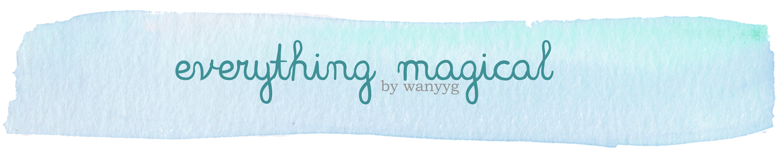 everything magical | wanyyg