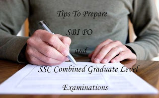 Some important tips to prepare for upcoming SBI PO and SSC Combined Graduate Level Examinations.