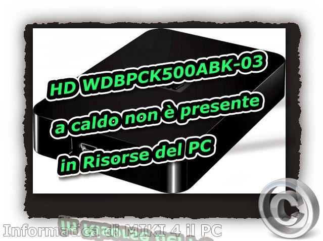 Hd wdbpck500abk 03 a caldo non presente in risorse del for Hd esterno non rilevato