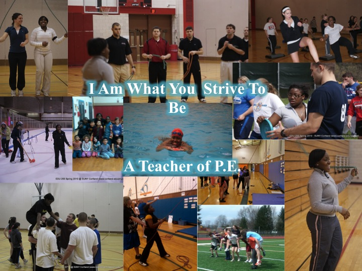 I am what you strive to be a Teacher of PE