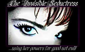 """THE INVISIBLE SEDUCTRESS"""