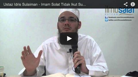 Ustaz Idris Sulaiman – Imam Solat Tidak Ikut Sunnah, Adakah Kita Perlu Ikut Juga?