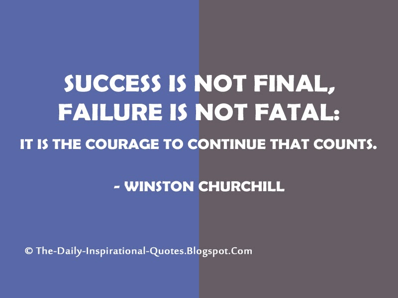 Success is not final, failure is not fatal: it is the courage to continue that counts. - Winston Churchill