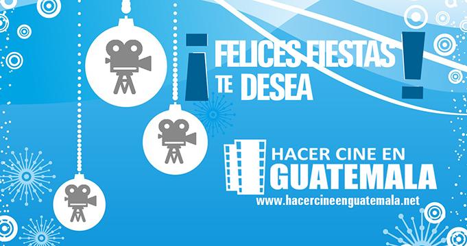 ¡Felices Fiestas te desea Hacer Cine en Guatemala!