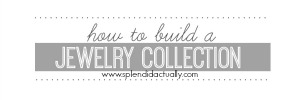 http://www.splendidactually.com/2014/02/how-to-build-jewelry-collection_11.html