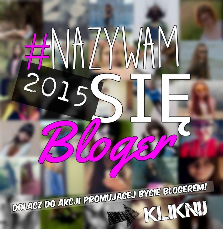 #NAZYWAM SIĘ BLOGER 2015