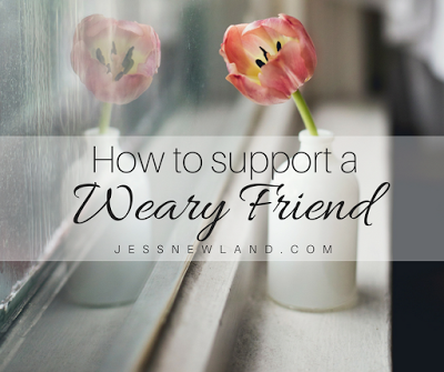 How to Support a Weary Friend
