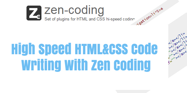 High Speed HTML&CSS Code Writing With Zen Coding