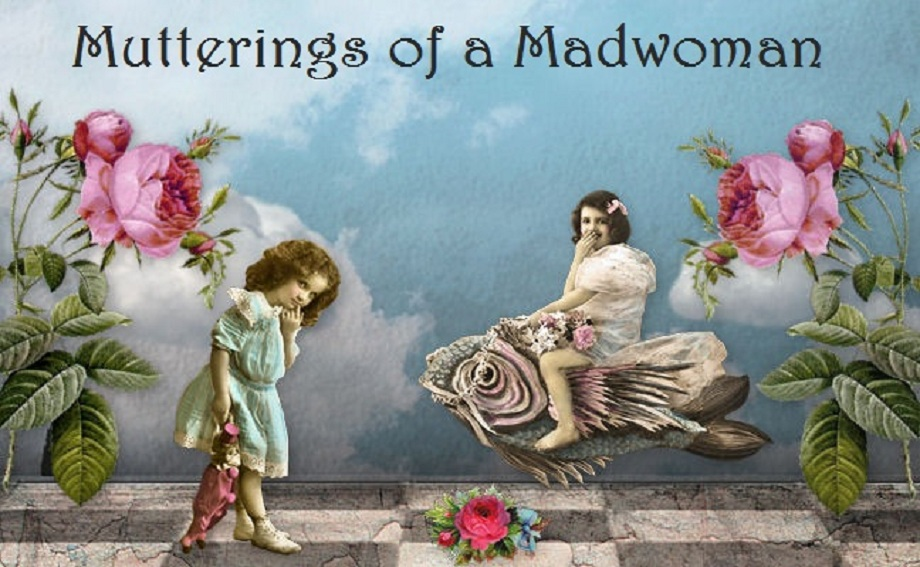 Mutterings of a Madwoman