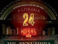 "Resenha: ""A livraria 24h de Mr. Penumbra"" - Robin Sloan"