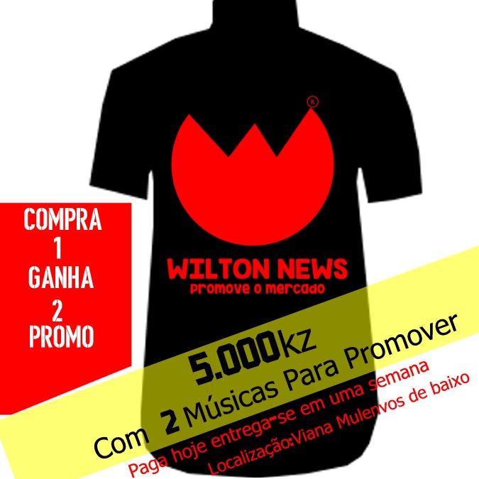 COMPRA TSHERTS DA MARCA WILTON NEWS POR 5.000KZ E GANHA PROMOÇÃO DE 2 MÚSICAS