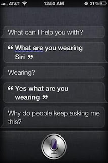 Siri: What are you wearing Siri? Yes, what are you wearing?