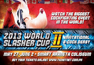 BANTAY-SABONG: 2013 WORLD SLASHER CUP-II set May 27 - June 2