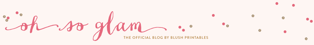 oh so glam // a blog by blush printables