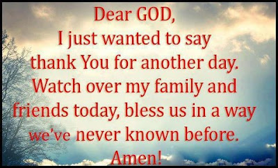 Dear god, I just wanted to say thank you for another day.