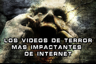 Los Videos de Terror mas Impactantes de Internet