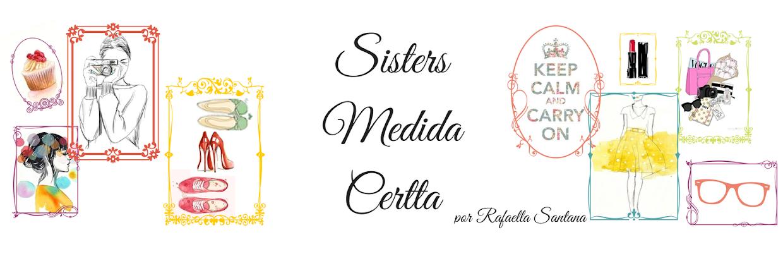 Sisters Medida Certta