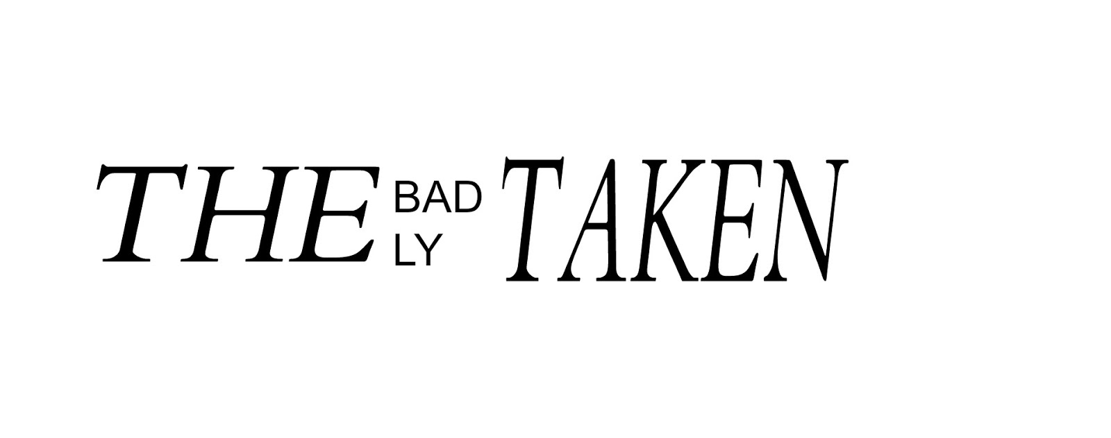 the badly taken