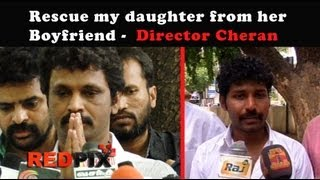 Rescue my Daughter from her Boyfriend – Director Cheran