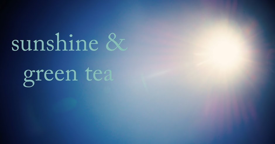 sunshine and green tea