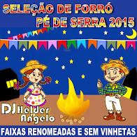CD Seleção Forró Pé de Serra - Lançamento 2015 Faixas Renomeadas e Sem Vinhetas By DJ Helder Angelo