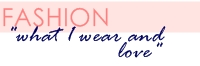 fashion: what I wear and love
