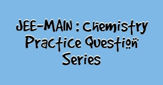 JEE-MAIN : Chemistry Practice Question Series - 1 [Solution]