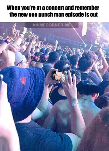 When you're at a concert but remember new episode of one punch man is out