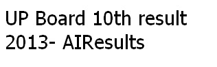 up board 10th class result 2013 up board result 2013 name wise up sslc
