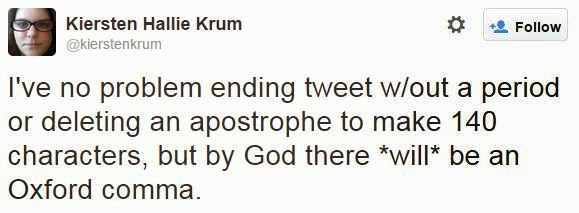 @KierstenKrum I've no problem ending tweet w/out a period or deleting an apostrophe to make 140 characters, but by God there *will* be an Oxford comma.