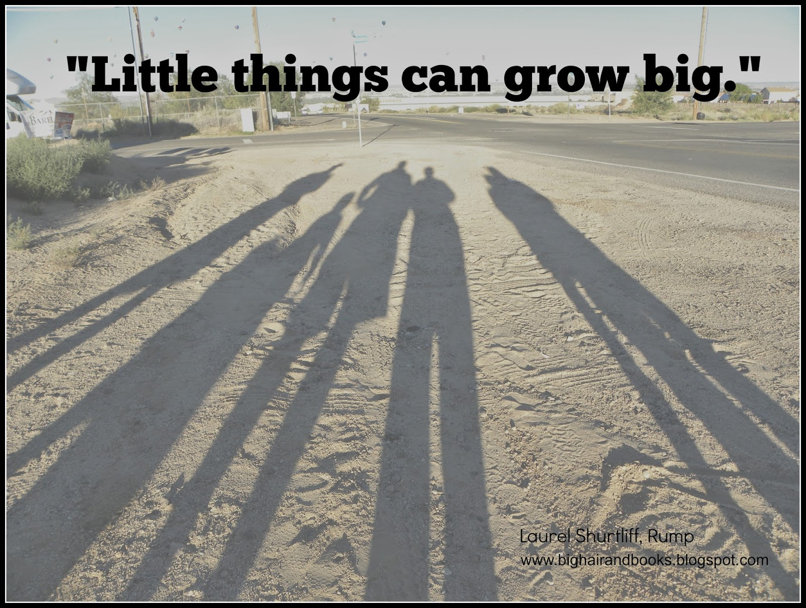 Big Hair and Books:  Quote from Liesl Shurtliff, Rump Little Things Can Grow Big