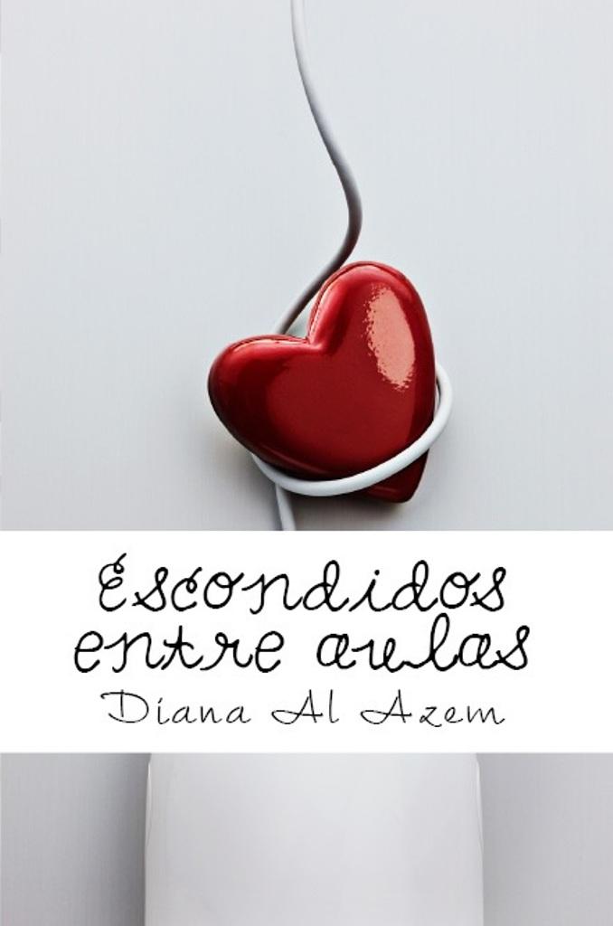 PROMOCIONANDO: Escondidos Entre Aulas : Diana Al Azem [Ebook Kindle, 18  Marzo 2013 - Edición papel: 2 Abril 2013] Juvenil Romántica