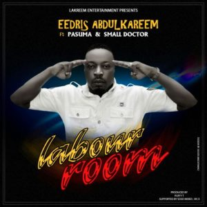 MP3 DOWNLOAD: Eedris Abdulkareem - Labour Room Ft. Small Doctor x Pasuma