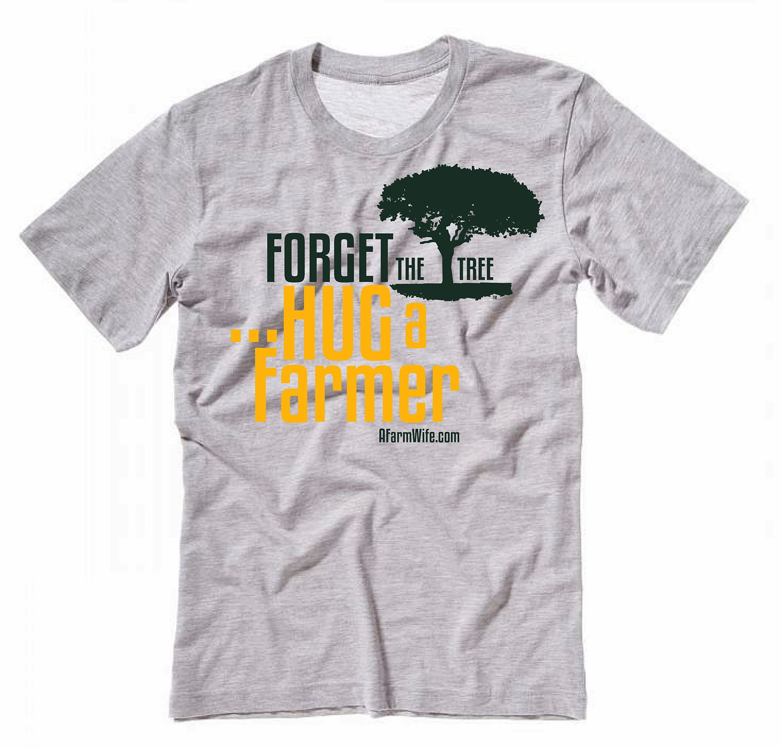 Buy Forget the Tree . . .Hug a Farmer T-Shirt - While Supplies Last