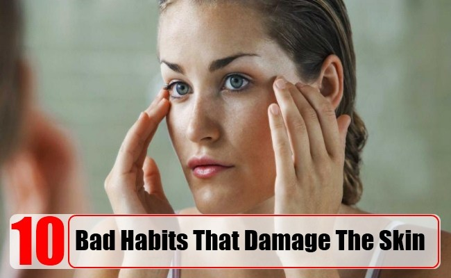Must Read: 10 Bad Habits That Damage The Skin