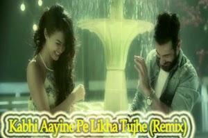 Kabhi Aayine Pe Likha Tujhe (Remix)